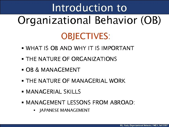Introduction to Organizational Behavior (OB) OBJECTIVES: § WHAT IS OB AND WHY IT IS
