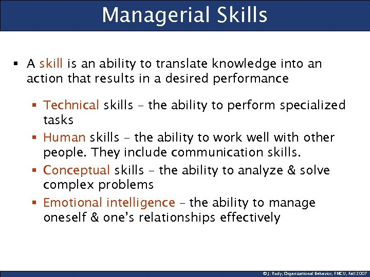 Managerial Skills § A skill is an ability to translate knowledge into an action