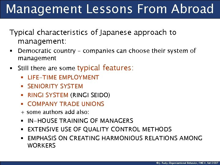 Management Lessons From Abroad Typical characteristics of Japanese approach to management: § Democratic country
