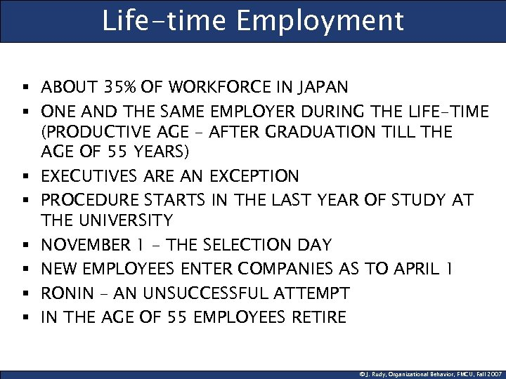 Life-time Employment § ABOUT 35% OF WORKFORCE IN JAPAN § ONE AND THE SAME