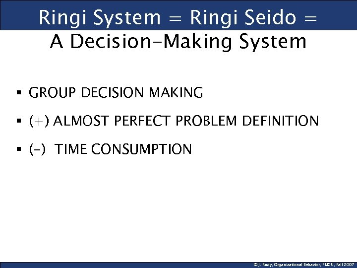 Ringi System = Ringi Seido = A Decision-Making System § GROUP DECISION MAKING §