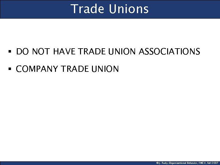 Trade Unions § DO NOT HAVE TRADE UNION ASSOCIATIONS § COMPANY TRADE UNION ©