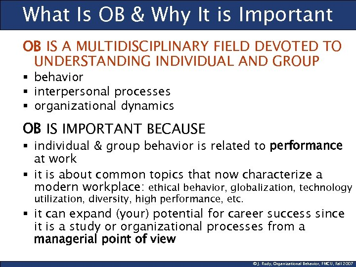 What Is OB & Why It is Important OB IS A MULTIDISCIPLINARY FIELD DEVOTED