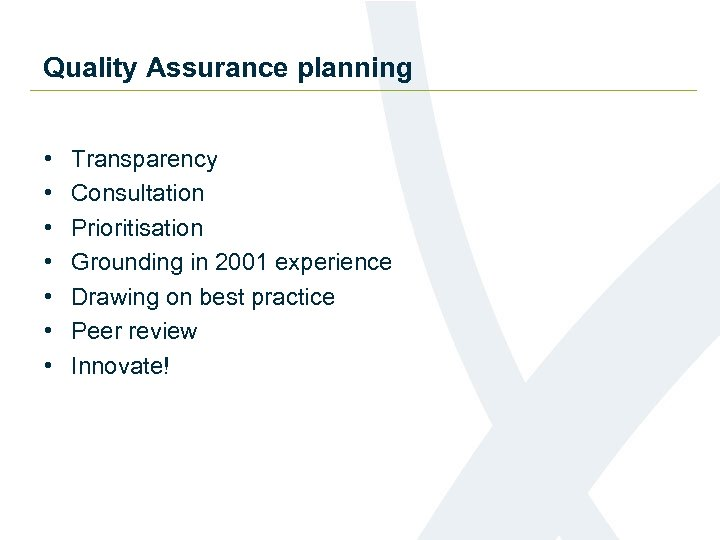 Quality Assurance planning • • Transparency Consultation Prioritisation Grounding in 2001 experience Drawing on