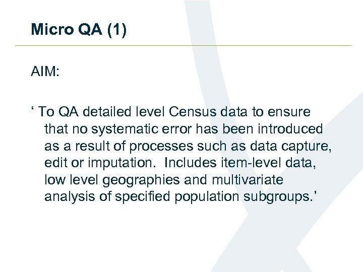 Micro QA (1) AIM: ' To QA detailed level Census data to ensure that