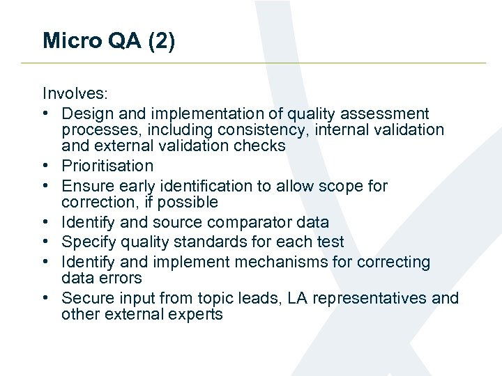 Micro QA (2) Involves: • Design and implementation of quality assessment processes, including consistency,
