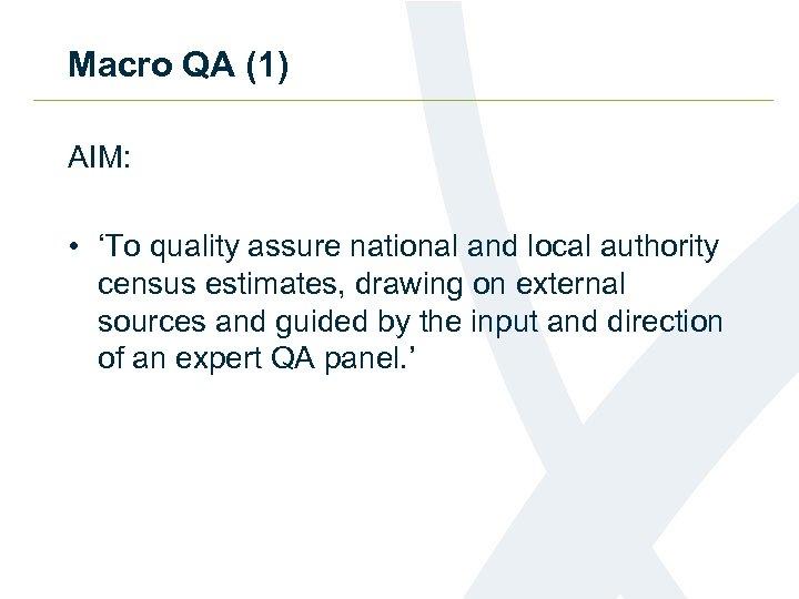 Macro QA (1) AIM: • 'To quality assure national and local authority census estimates,