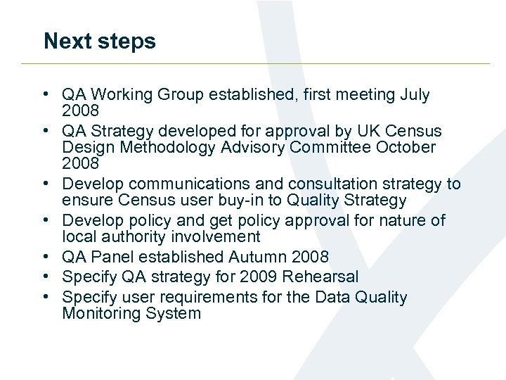 Next steps • QA Working Group established, first meeting July 2008 • QA Strategy