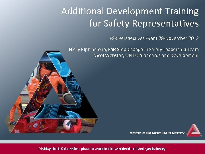 Additional Development Training for Safety Representatives ESR Perspectives Event 28 -November 2012 Nicky Elphinstone,