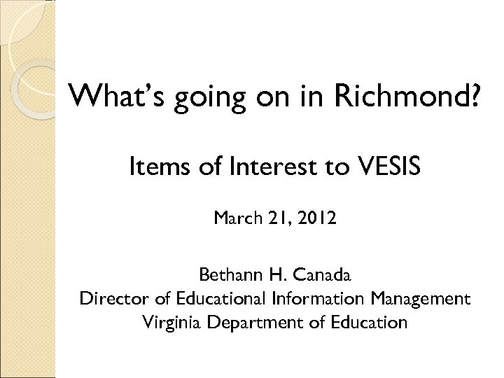 What's going on in Richmond? Items of Interest to VESIS March 21, 2012 Bethann