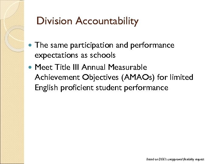 Division Accountability The same participation and performance expectations as schools Meet Title III Annual