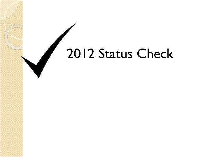 2012 Status Check