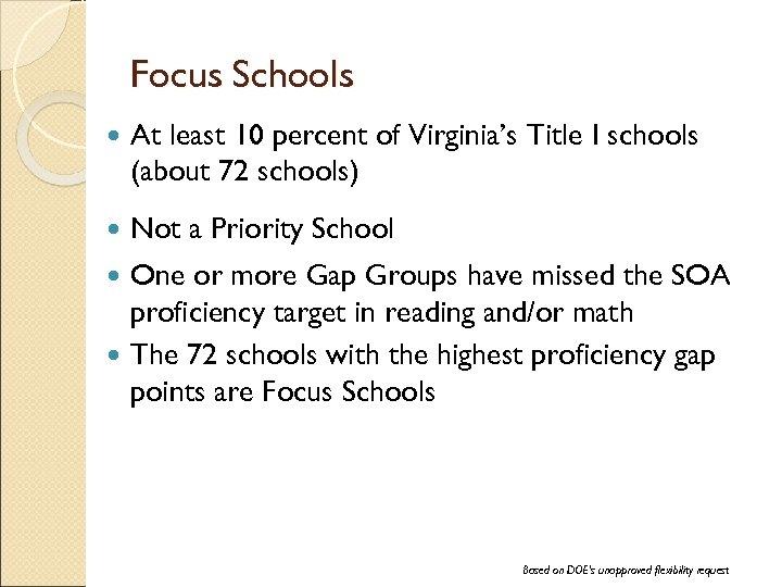 Focus Schools At least 10 percent of Virginia's Title I schools (about 72 schools)