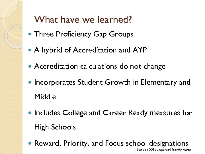 What have we learned? Three Proficiency Gap Groups A hybrid of Accreditation and AYP