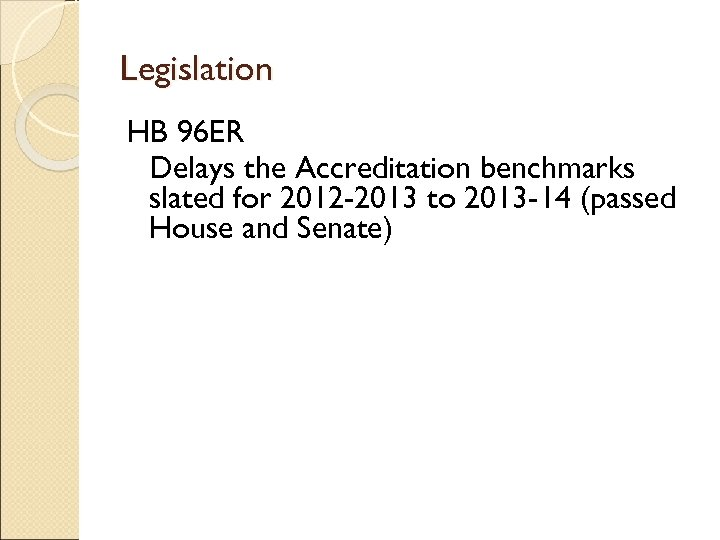 Legislation HB 96 ER Delays the Accreditation benchmarks slated for 2012 -2013 to 2013