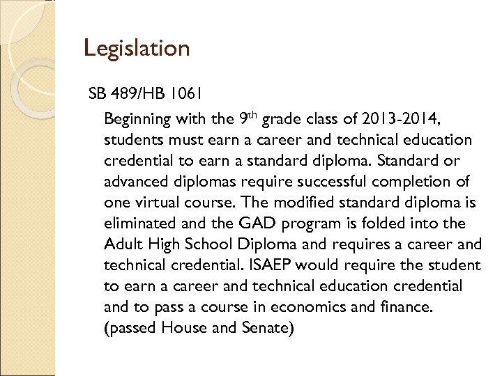 Legislation SB 489/HB 1061 Beginning with the 9 th grade class of 2013 -2014,