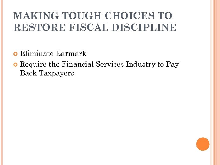 MAKING TOUGH CHOICES TO RESTORE FISCAL DISCIPLINE Eliminate Earmark Require the Financial Services Industry