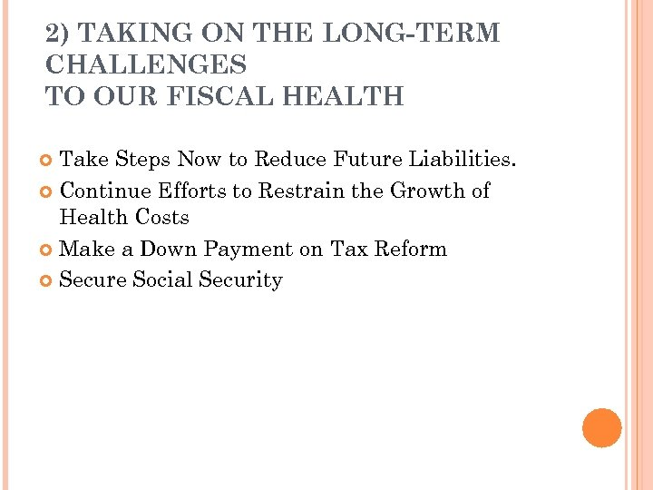 2) TAKING ON THE LONG TERM CHALLENGES TO OUR FISCAL HEALTH Take Steps Now