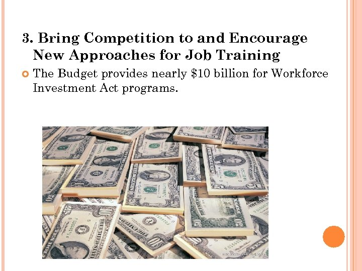 3. Bring Competition to and Encourage New Approaches for Job Training The Budget provides