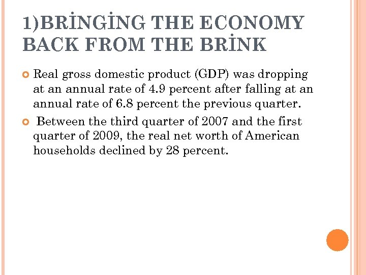 1)BRİNGİNG THE ECONOMY BACK FROM THE BRİNK Real gross domestic product (GDP) was dropping