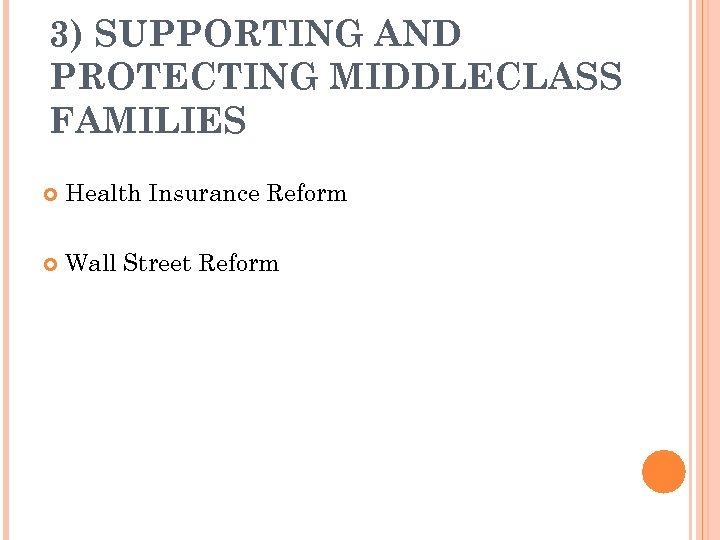 3) SUPPORTING AND PROTECTING MIDDLECLASS FAMILIES Health Insurance Reform Wall Street Reform