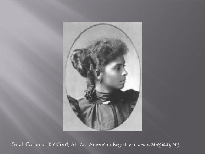 Sarah Gammon Bickford, African American Registry at www. aaregistry. org