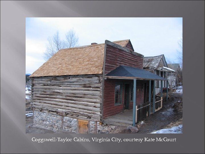 Coggswell-Taylor Cabins, Virginia City, courtesy Kate Mc. Court