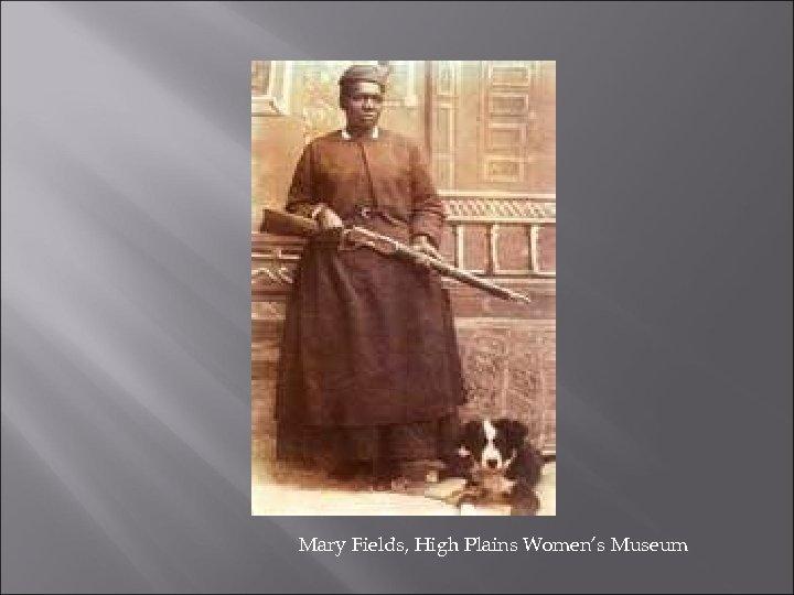 Mary Fields, High Plains Women's Museum