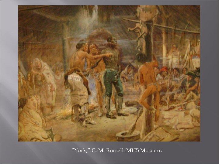 """York, "" C. M. Russell, MHS Museum"
