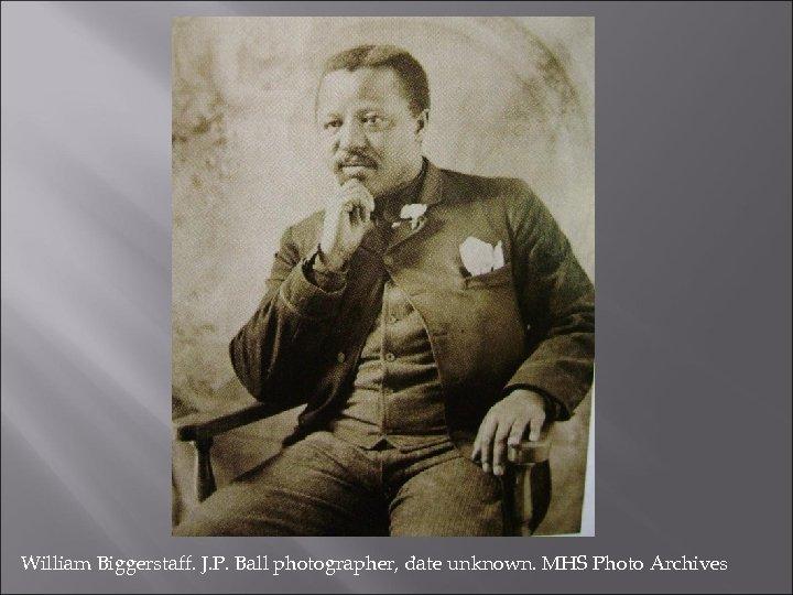 William Biggerstaff. J. P. Ball photographer, date unknown. MHS Photo Archives