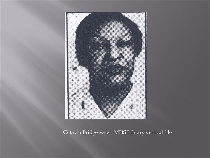 Octavia Bridgewater, MHS Library vertical file