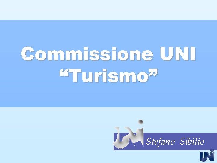 """Commissione UNI """"Turismo"""" Stefano Sibilio"""