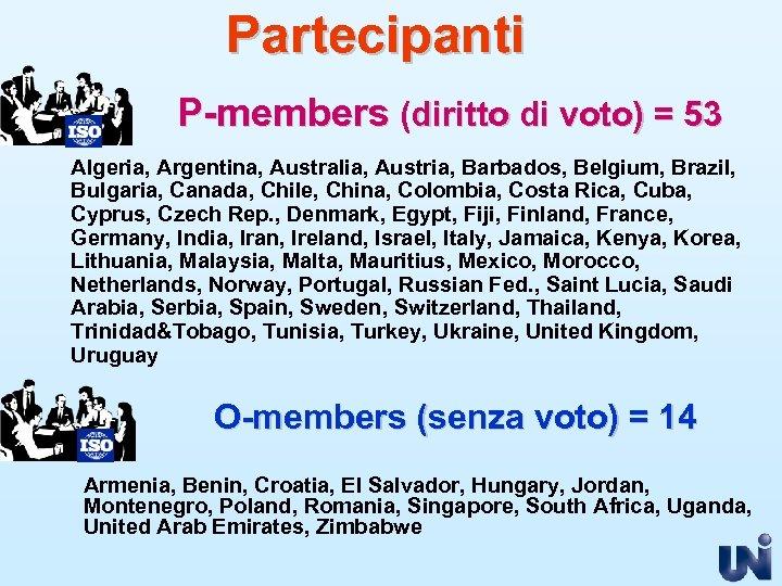 Partecipanti P-members (diritto di voto) = 53 Algeria, Argentina, Australia, Austria, Barbados, Belgium, Brazil,