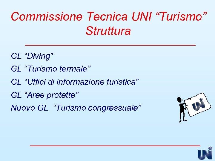 "Commissione Tecnica UNI ""Turismo"" Struttura GL ""Diving"" GL ""Turismo termale"" GL ""Uffici di informazione"