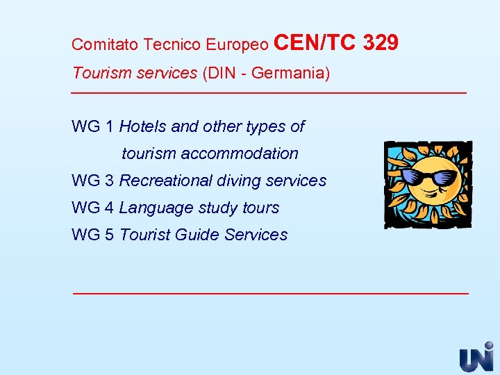 Comitato Tecnico Europeo CEN/TC Tourism services (DIN - Germania) WG 1 Hotels and other