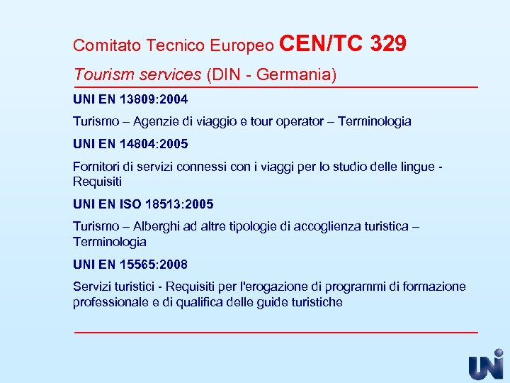 Comitato Tecnico Europeo CEN/TC 329 Tourism services (DIN - Germania) UNI EN 13809: 2004