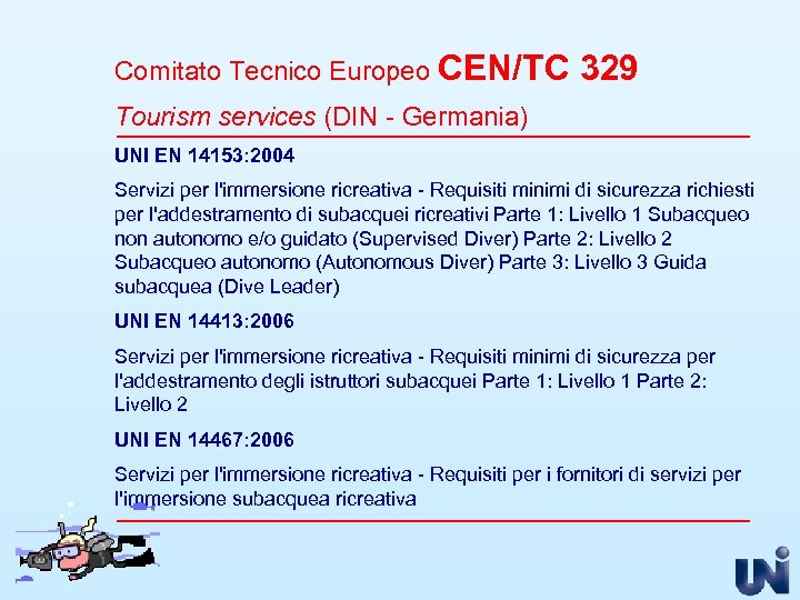 Comitato Tecnico Europeo CEN/TC 329 Tourism services (DIN - Germania) UNI EN 14153: 2004