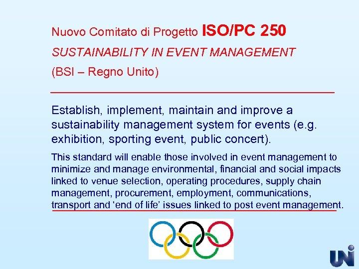 Nuovo Comitato di Progetto ISO/PC 250 SUSTAINABILITY IN EVENT MANAGEMENT (BSI – Regno Unito)