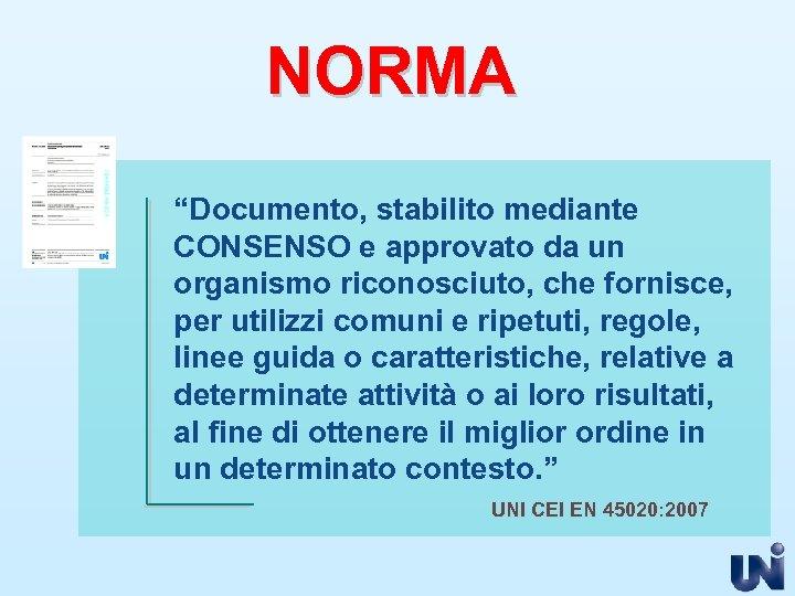 """NORMA """"Documento, stabilito mediante CONSENSO e approvato da un organismo riconosciuto, che fornisce, per"""