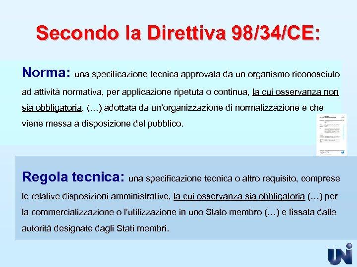 Secondo la Direttiva 98/34/CE: Norma: una specificazione tecnica approvata da un organismo riconosciuto ad