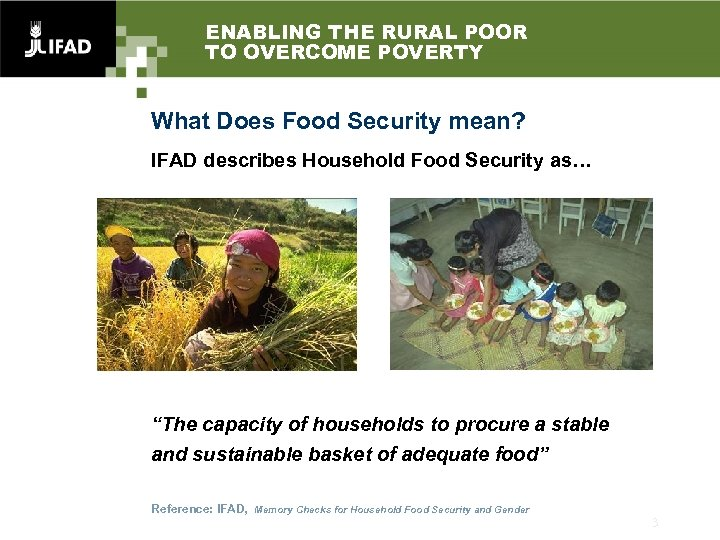 ENABLING THE RURAL POOR TO OVERCOME POVERTY What Does Food Security mean? IFAD describes