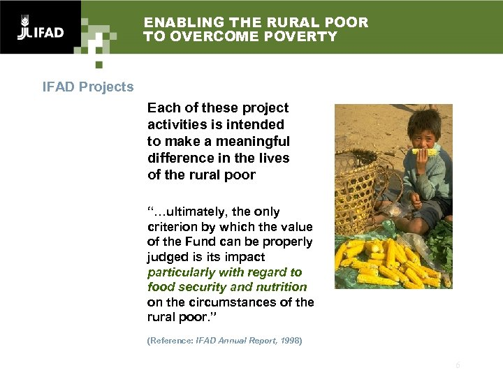 ENABLING THE RURAL POOR TO OVERCOME POVERTY IFAD Projects Each of these project activities