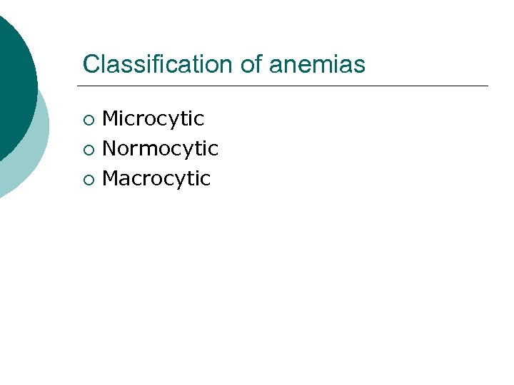 Classification of anemias Microcytic ¡ Normocytic ¡ Macrocytic ¡