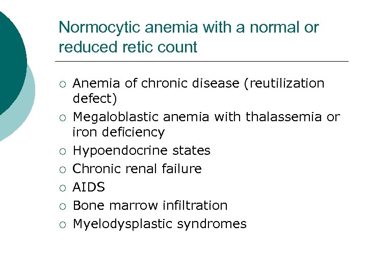 Normocytic anemia with a normal or reduced retic count ¡ ¡ ¡ ¡ Anemia