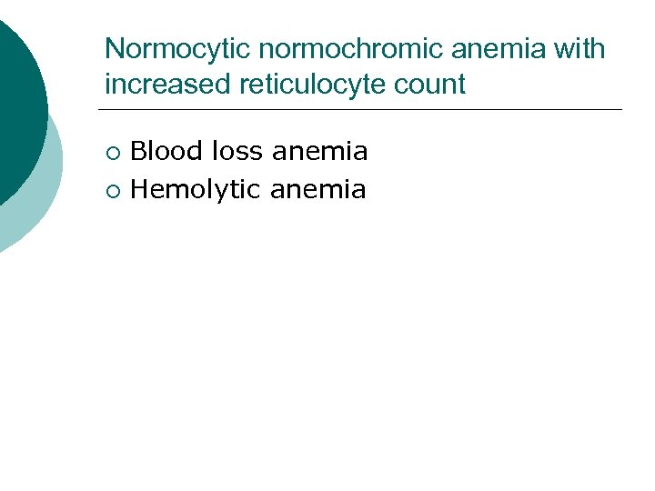 Normocytic normochromic anemia with increased reticulocyte count Blood loss anemia ¡ Hemolytic anemia ¡