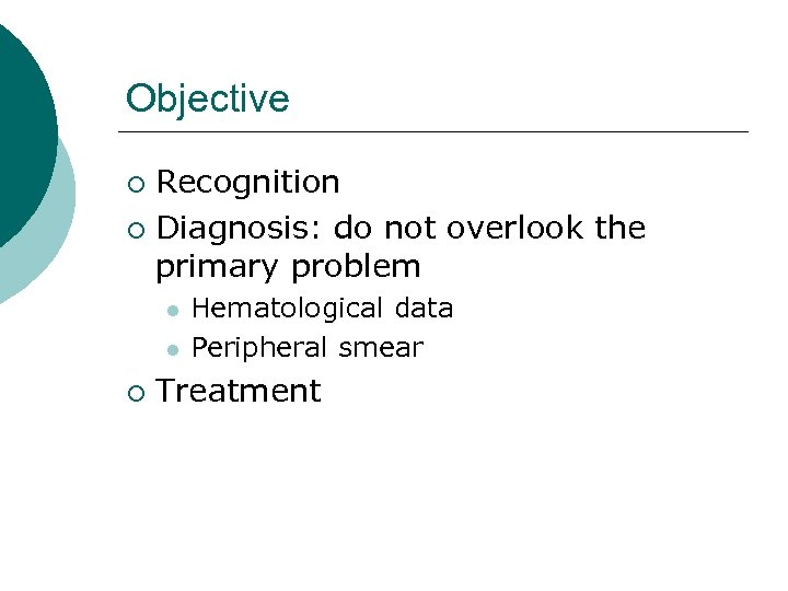Objective Recognition ¡ Diagnosis: do not overlook the primary problem ¡ l l ¡