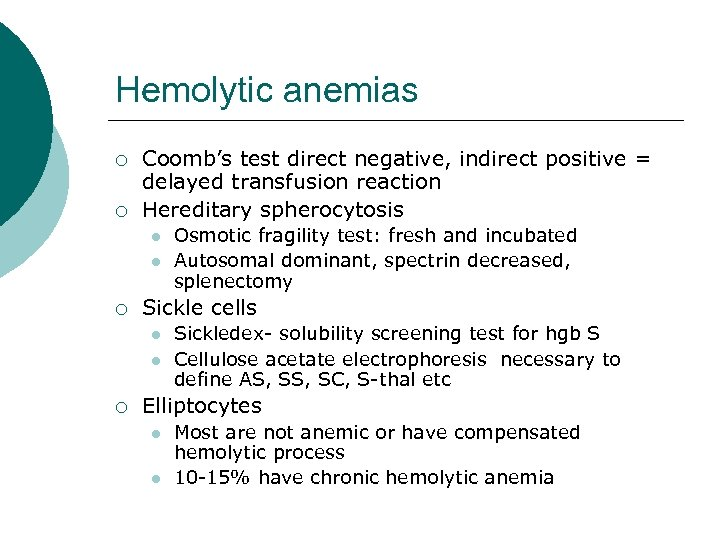 Hemolytic anemias ¡ ¡ Coomb's test direct negative, indirect positive = delayed transfusion reaction