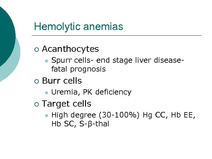 Hemolytic anemias ¡ Acanthocytes l ¡ Burr cells l ¡ Spurr cells- end stage