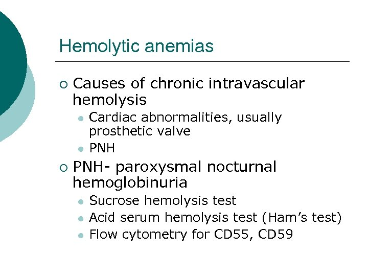 Hemolytic anemias ¡ Causes of chronic intravascular hemolysis l l ¡ Cardiac abnormalities, usually