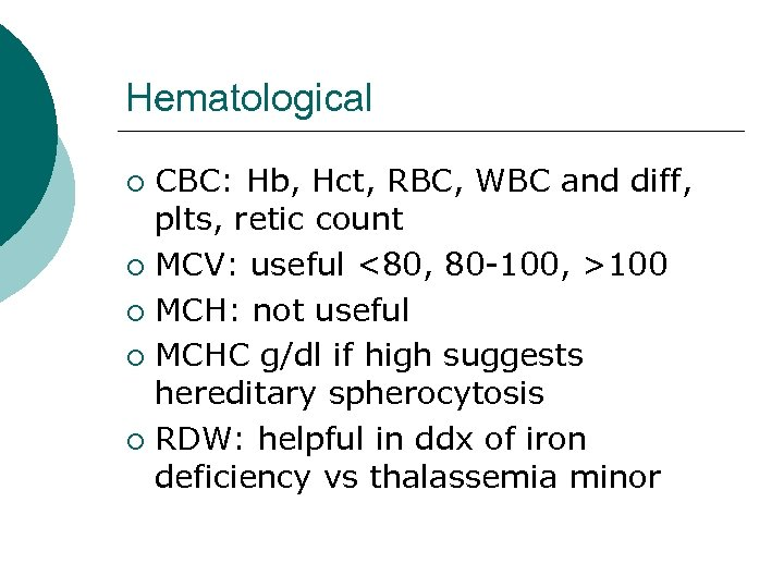 Hematological CBC: Hb, Hct, RBC, WBC and diff, plts, retic count ¡ MCV: useful